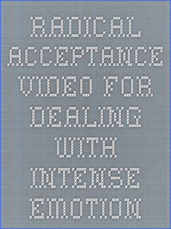 Radical Acceptance Video for dealing with intense emotion