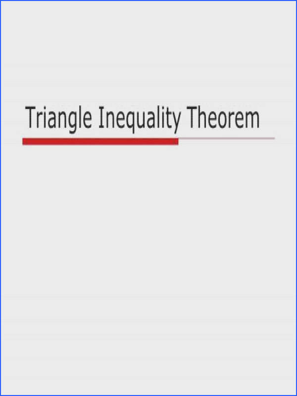 Triangle Inequality Theorem  The sum of the two shorter sides of any triangle must