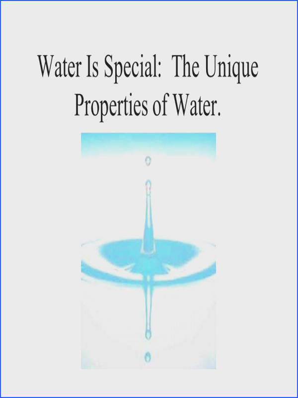 1 Water Is Special The Unique Properties of Water
